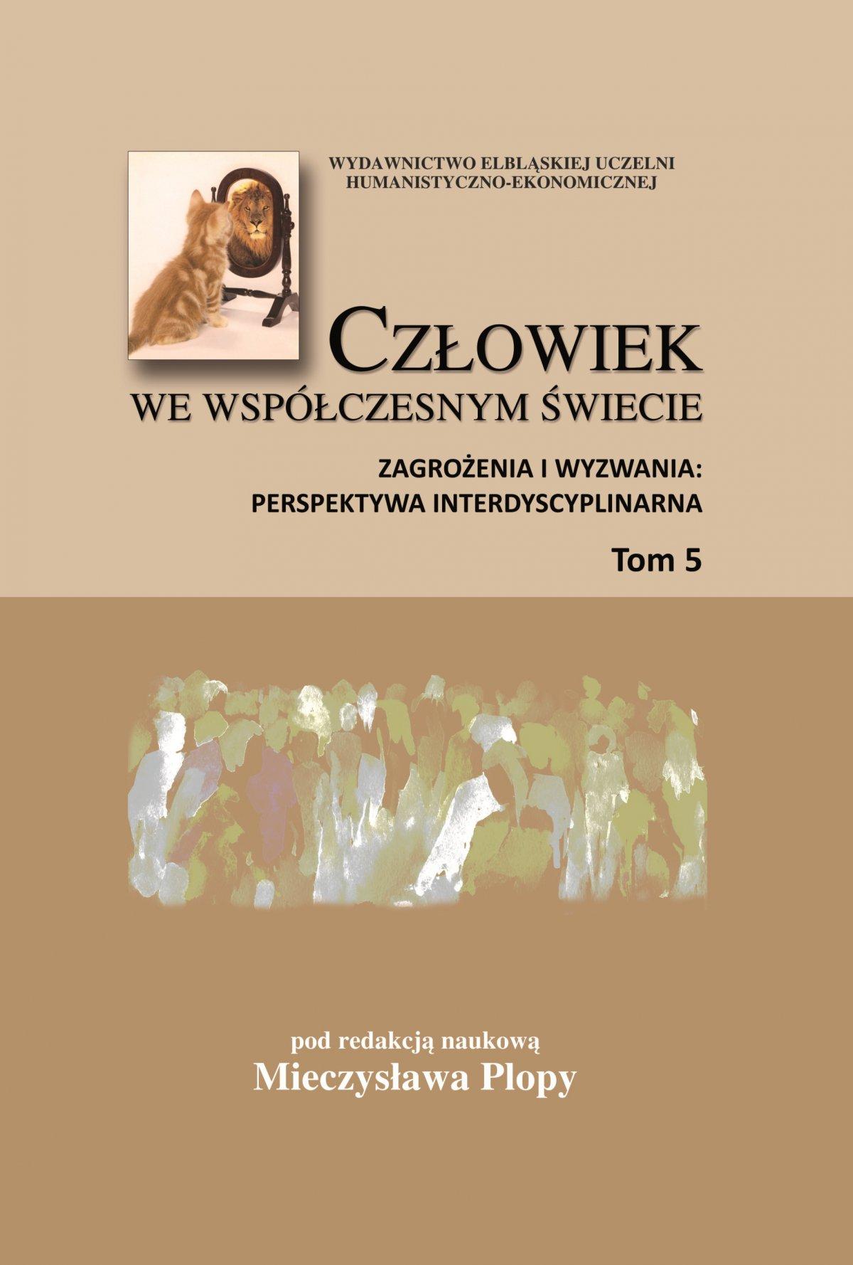 Człowiek we współczesnym świecie. Zagrożenia i wyzwania: perspektywa interdyscyplinarna. Tom 5 - Ebook (Książka PDF) do pobrania w formacie PDF