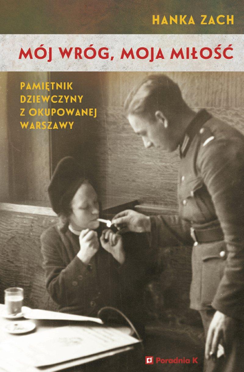 Mój wróg, moja miłość. Pamiętnik dziewczyny z okupowanej Warszawy - Ebook (Książka EPUB) do pobrania w formacie EPUB