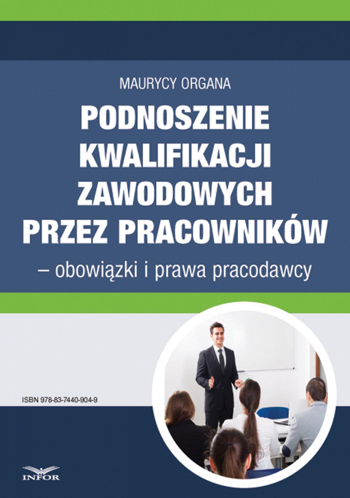 Podnoszenie kwalifikacji zawodowych przez pracowników – obowiązki i prawa pracodawcy - Ebook (Książka PDF) do pobrania w formacie PDF