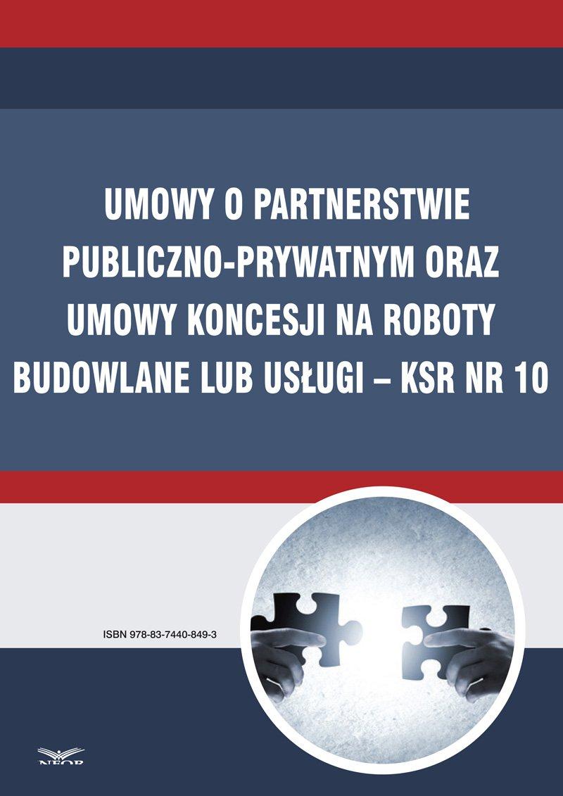 Umowy o partnerstwie publiczno-prywatnym oraz umowy koncesji na roboty budowlane lub usługi – KSR Nr 10 - Ebook (Książka PDF) do pobrania w formacie PDF