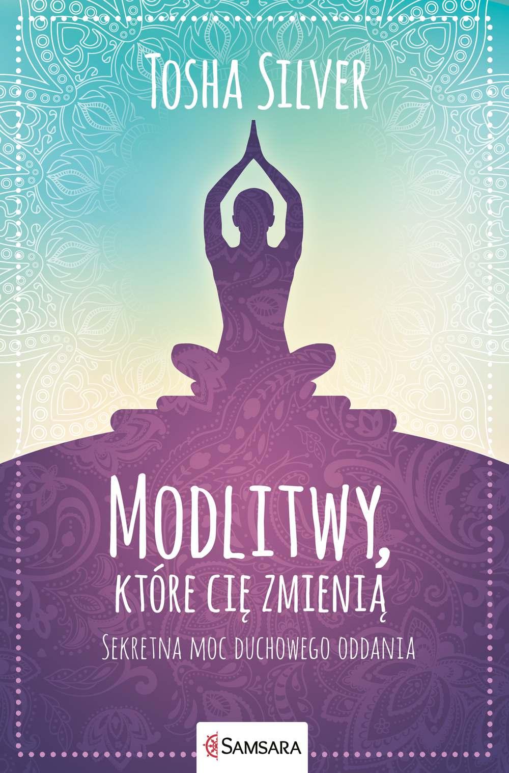 Modlitwy, które cię zmienią. Sekretna moc duchowego oddania - Ebook (Książka na Kindle) do pobrania w formacie MOBI