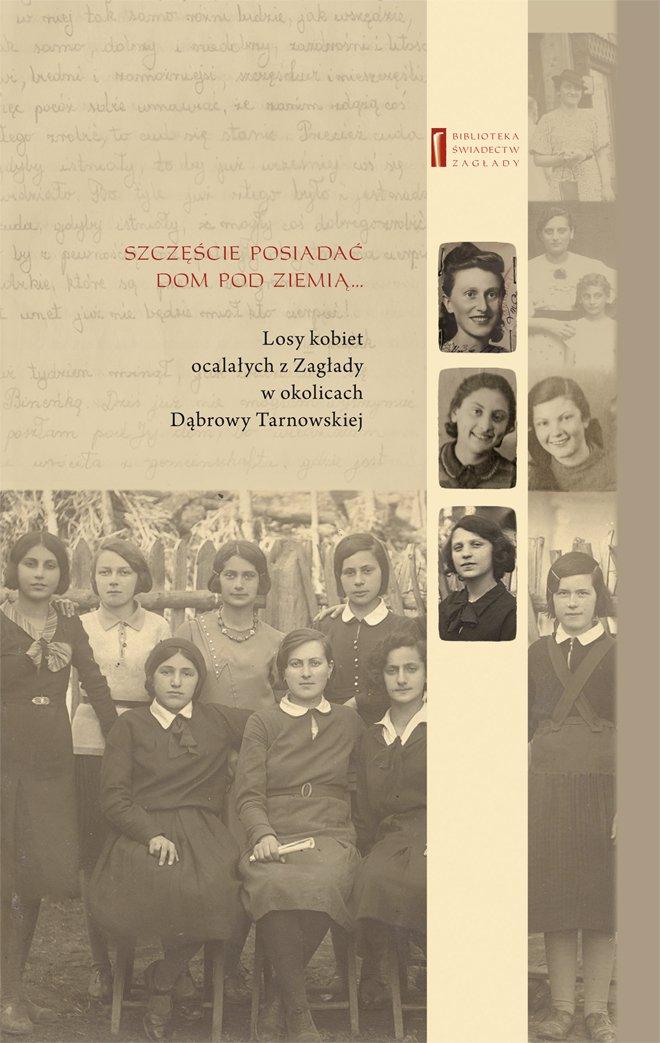 Szczęście posiadać dom pod ziemią ... Losy kobiet ocalałych z Zagłady w okolicach Dąbrowy Tarnowskiej - Ebook (Książka na Kindle) do pobrania w formacie MOBI