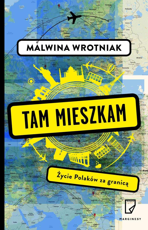 Tam mieszkam. Życie Polaków za granicą - Ebook (Książka na Kindle) do pobrania w formacie MOBI