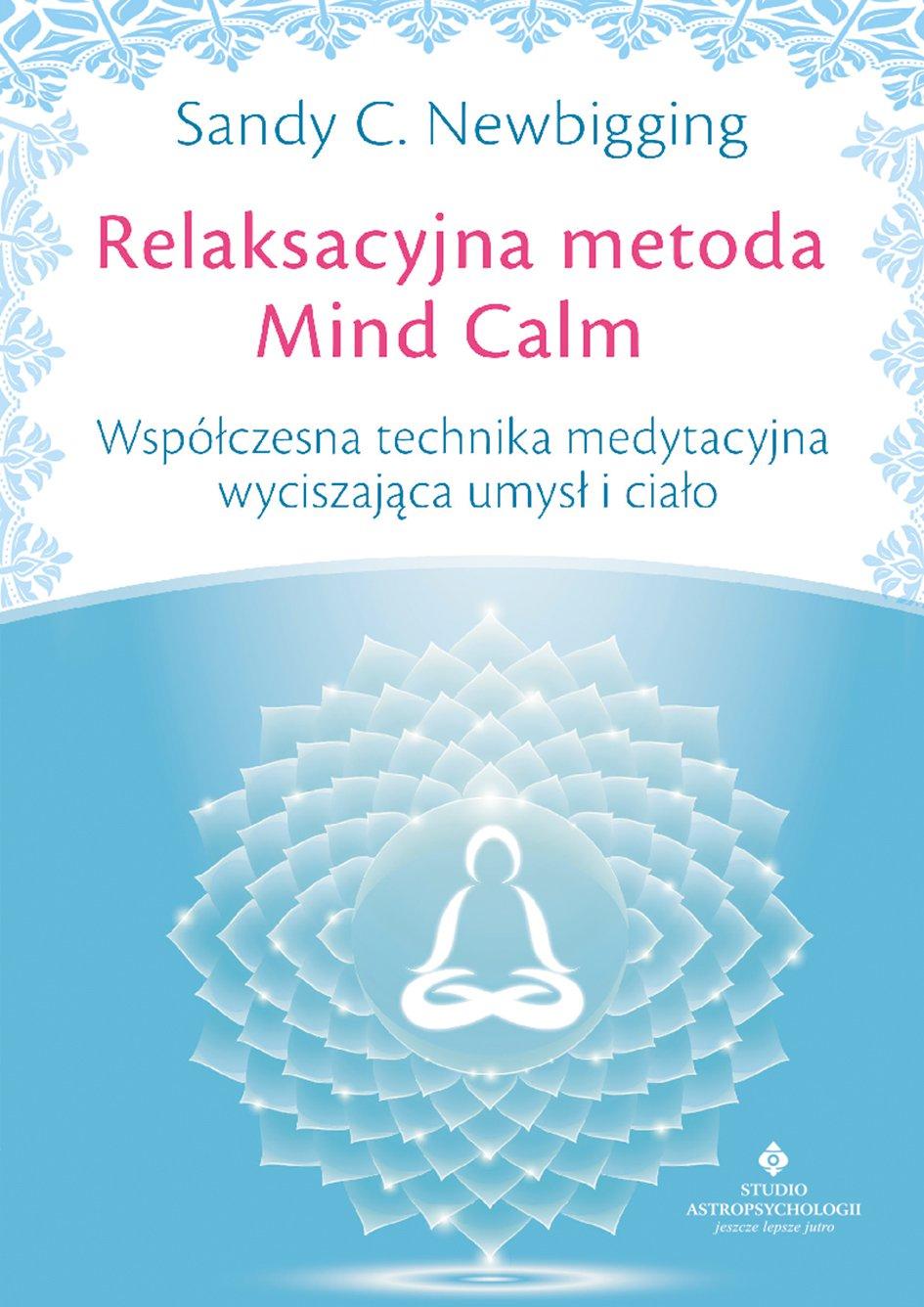 Relaksacyjna metoda Mind Calm. Współczesna technika medytacyjna wyciszająca umysł i ciało - Ebook (Książka na Kindle) do pobrania w formacie MOBI