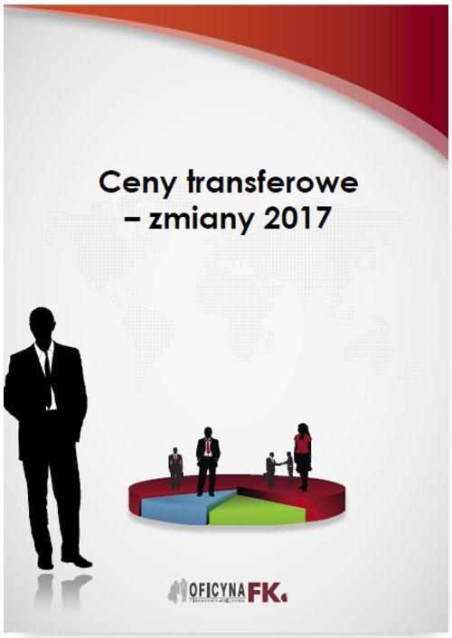 Ceny transferowe – zmiany 2017 - Ebook (Książka PDF) do pobrania w formacie PDF