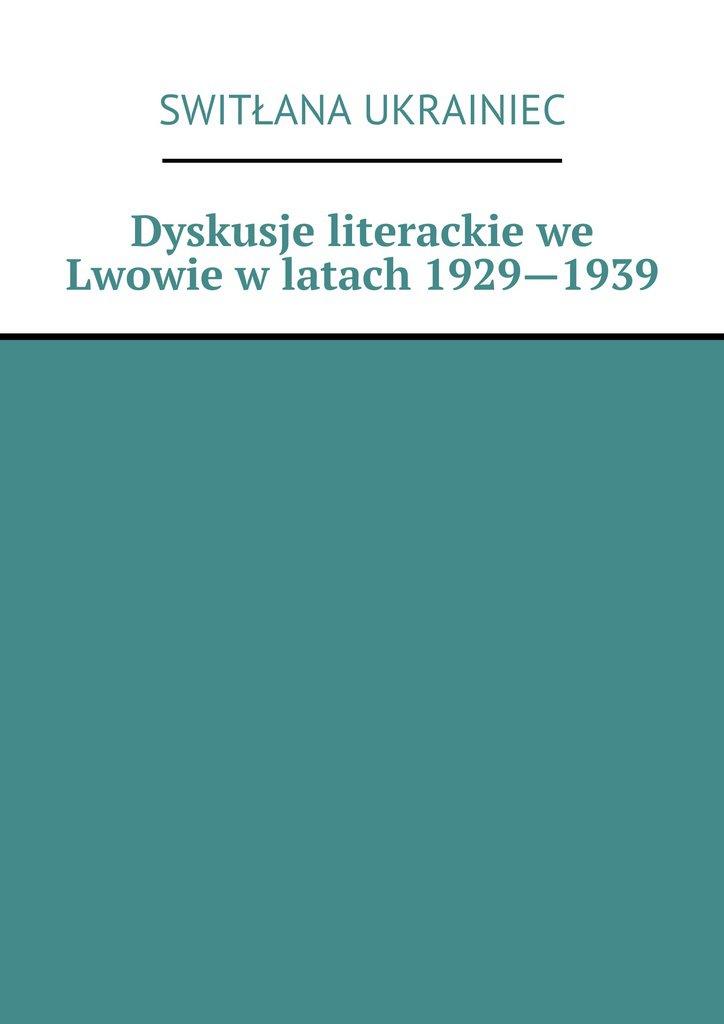 Dyskusje literackie we Lwowie wlatach 1929—1939 - Ebook (Książka EPUB) do pobrania w formacie EPUB
