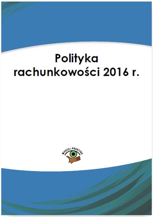 Polityka rachunkowości 2016 r. - Ebook (Książka PDF) do pobrania w formacie PDF