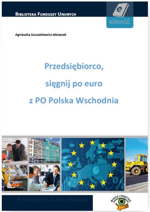 Przedsiębiorco, sięgnij po euro z PO Polska Wschodnia - Ebook (Książka PDF) do pobrania w formacie PDF