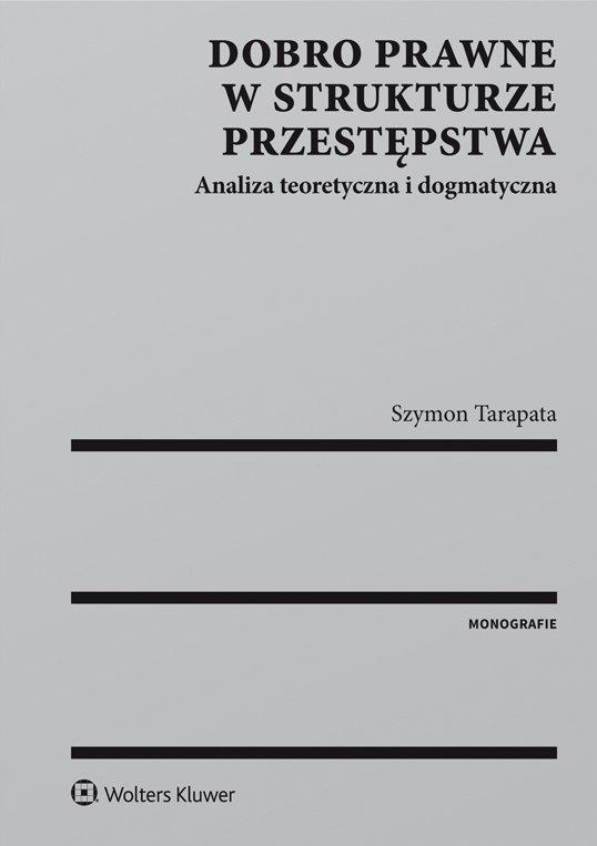 Dobro prawne w strukturze przestępstwa. Analiza teoretyczna i dogmatyczna - Ebook (Książka PDF) do pobrania w formacie PDF