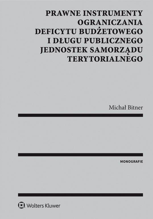 Prawne instrumenty ograniczania deficytu budżetowego i długu publicznego jednostek samorządu terytorialnego - Ebook (Książka PDF) do pobrania w formacie PDF
