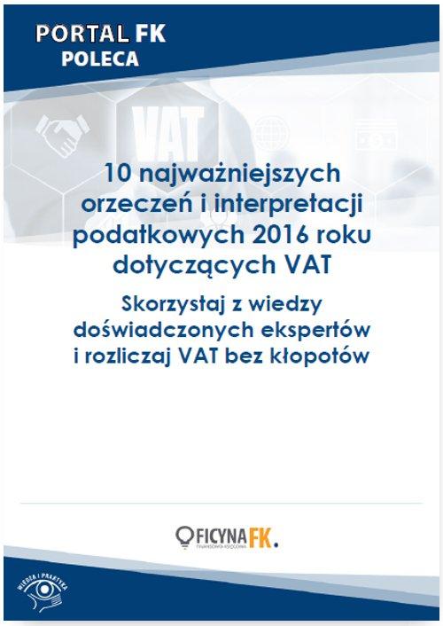10 najważniejszych orzeczeń i interpretacji podatkowych 2016 roku dotyczących VAT - Ebook (Książka PDF) do pobrania w formacie PDF