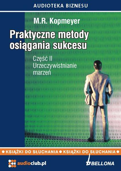Praktyczne metody osiągania sukcesu. Część 2. Urzeczywistnianie marzeń - Audiobook (Książka audio MP3) do pobrania w całości w archiwum ZIP