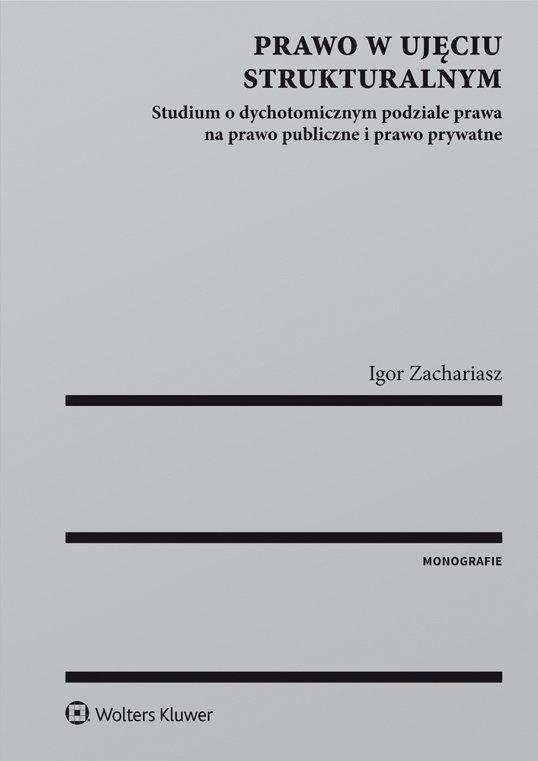 Prawo w ujęciu strukturalnym. Studium o dychotomicznym podziale prawa na prawo publiczne i prawo prywatne - Ebook (Książka EPUB) do pobrania w formacie EPUB