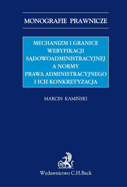 Mechanizm i granice weryfikacji sądowoadministracyjnej a normy prawa administracyjnego i ich konkretyzacja - Ebook (Książka PDF) do pobrania w formacie PDF