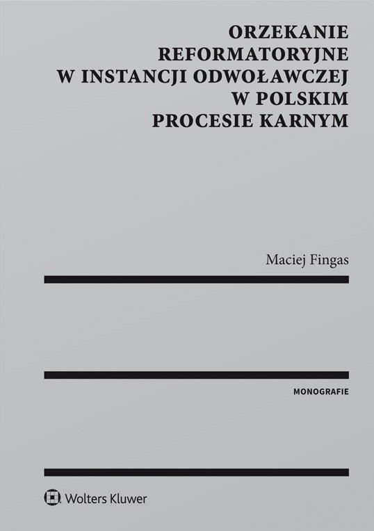 Orzekanie reformatoryjne w instancji odwoławczej w polskim procesie karnym - Ebook (Książka EPUB) do pobrania w formacie EPUB
