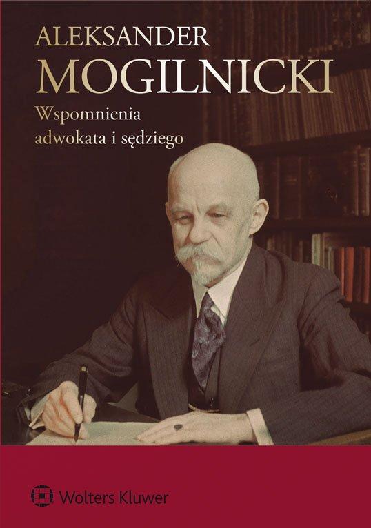 Aleksander Mogilnicki. Wspomnienia adwokata i sędziego - Ebook (Książka EPUB) do pobrania w formacie EPUB