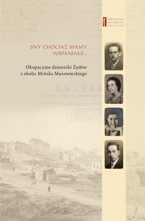 Sny chociaż mamy wspaniałe ... Okupacyjne dzienniki Żydów  z okolic Mińska Mazowieckiego - Ebook (Książka na Kindle) do pobrania w formacie MOBI