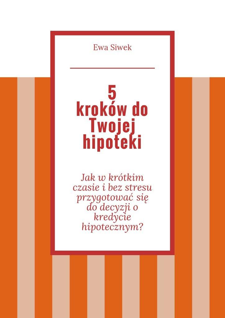 5 krokówdo Twojej hipoteki - Ebook (Książka na Kindle) do pobrania w formacie MOBI