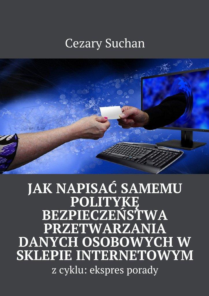 Jak napisać samemu Politykę Bezpieczeństwa przetwarzania danych osobowychw sklepie internetowym - Ebook (Książka na Kindle) do pobrania w formacie MOBI