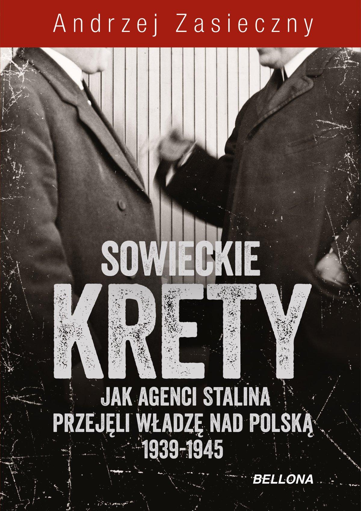 Sowieckie krety. Jak agenci Stalina przejęli władzę nad Polską 1939-1945 - Ebook (Książka na Kindle) do pobrania w formacie MOBI