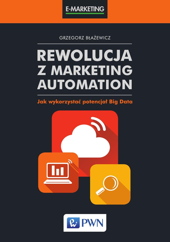 Rewolucja z marketing automation. Jak wykorzystać potencjał Big Data - Ebook (Książka na Kindle) do pobrania w formacie MOBI