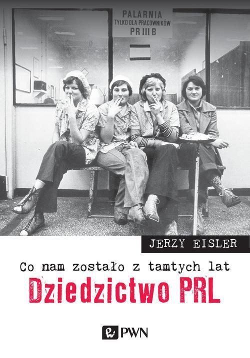 Co nam zostało z tamtych lat. Dziedzictwo PRL - Ebook (Książka na Kindle) do pobrania w formacie MOBI