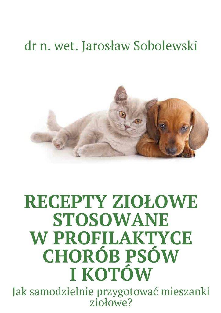 Recepty ziołowe stosowane wprofilaktyce chorób psów ikotów - Ebook (Książka EPUB) do pobrania w formacie EPUB