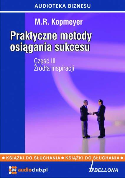 """Praktyczne metody osiągania sukcesu  Część 3 """"Źródła inspiracji"""" - Audiobook (Książka audio MP3) do pobrania w całości w archiwum ZIP"""
