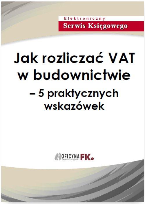 Jak rozliczać VAT w budownictwie – 5 praktycznych wskazówek - Ebook (Książka PDF) do pobrania w formacie PDF
