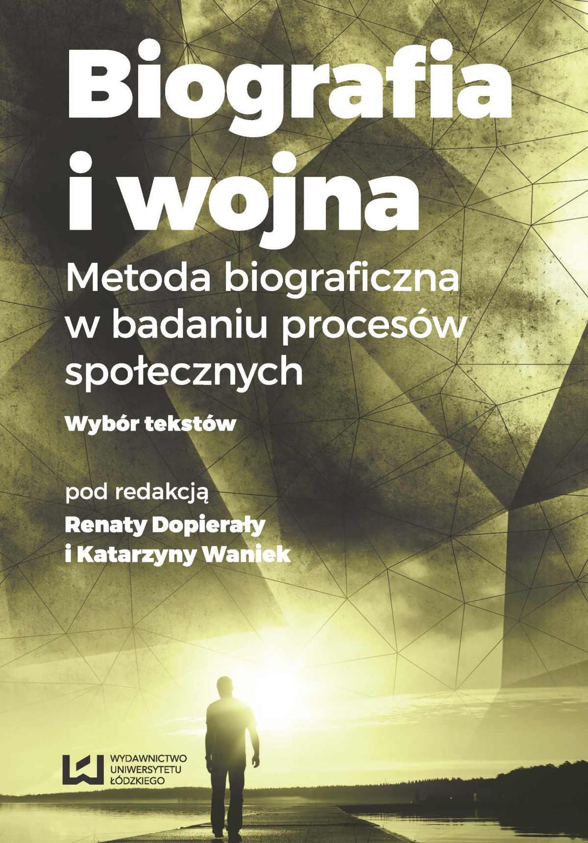Biografia i wojna. Metoda biograficzna w badaniu procesów społecznych. Wybór tekstów - Ebook (Książka PDF) do pobrania w formacie PDF