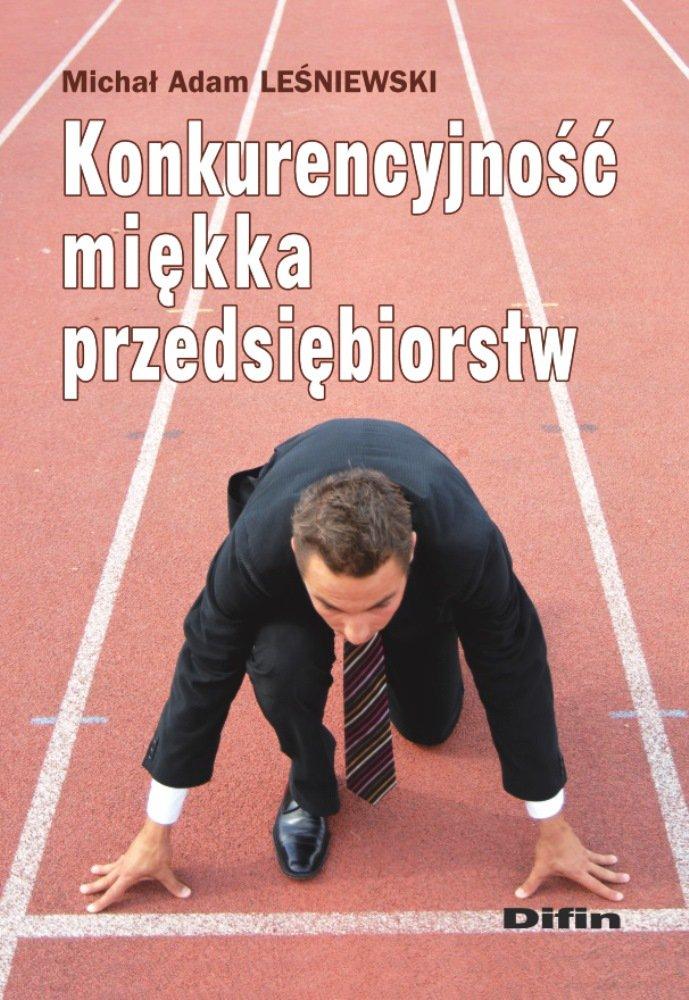 Konkurencyjność miękka przedsiębiorstw - Ebook (Książka PDF) do pobrania w formacie PDF