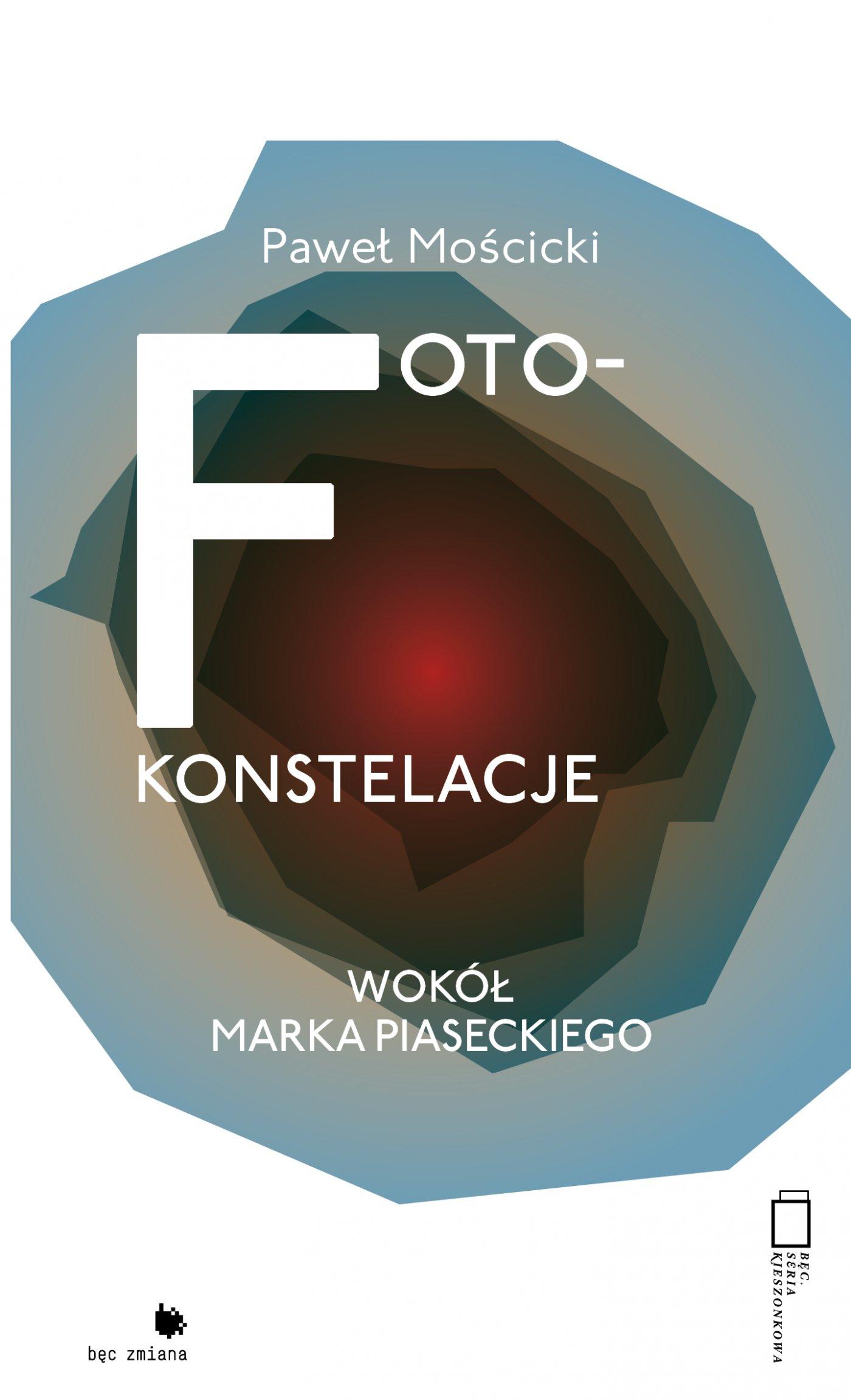 Foto-konstelacje. Wokół Marka Piaseckiego - Ebook (Książka EPUB) do pobrania w formacie EPUB