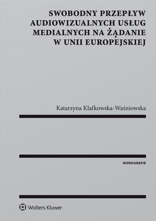 Swobodny przepływ audiowizualnych usług medialnych na żądanie w Unii Europejskiej - Ebook (Książka EPUB) do pobrania w formacie EPUB