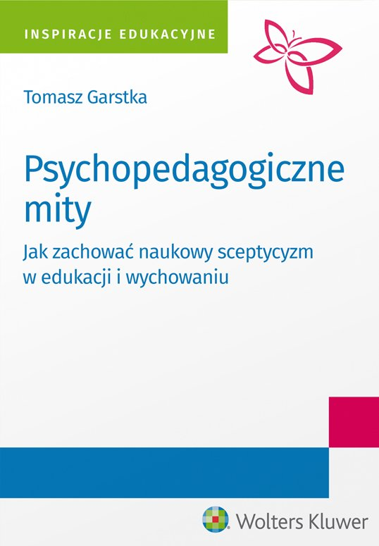 Psychopedagogiczne mity. Jak zachować naukowy sceptycyzm w edukacji i wychowaniu? - Ebook (Książka PDF) do pobrania w formacie PDF