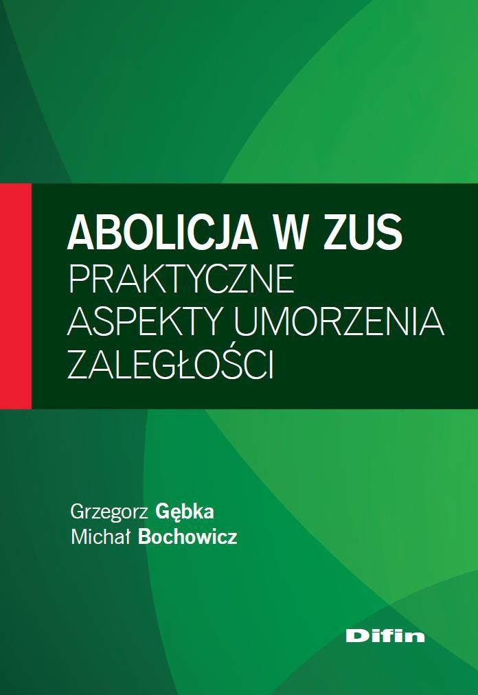 Abolicja w ZUS. Praktyczne aspekty umorzenia zaległości - Ebook (Książka PDF) do pobrania w formacie PDF