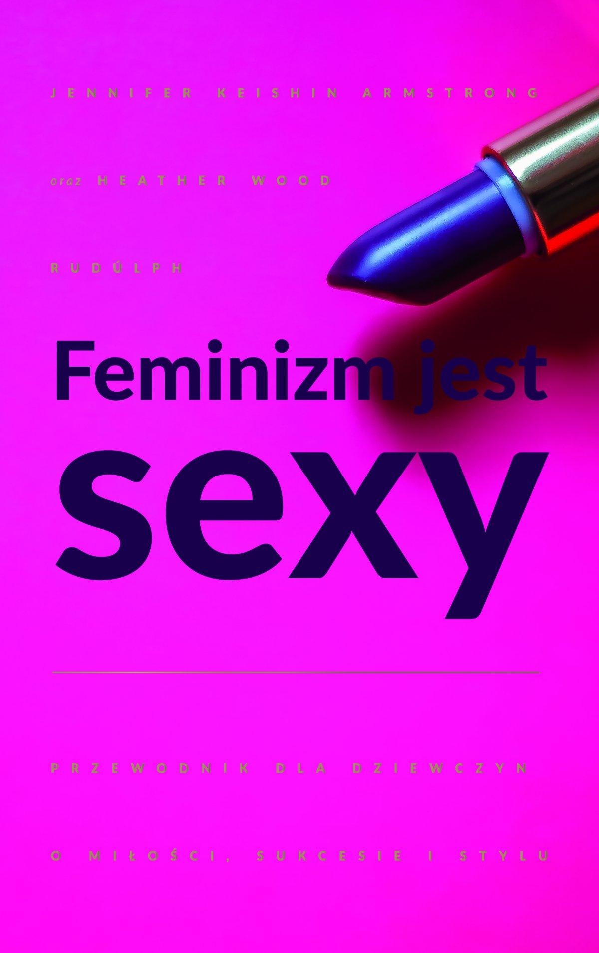 Feminizm jest sexy. Przewodnik dla dziewczyn o miłości, sukcesie i stylu - Ebook (Książka na Kindle) do pobrania w formacie MOBI