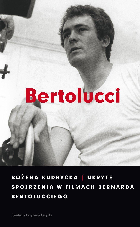 Ukryte spojrzenia w filmach Bernarda Bertolucciego - Ebook (Książka na Kindle) do pobrania w formacie MOBI