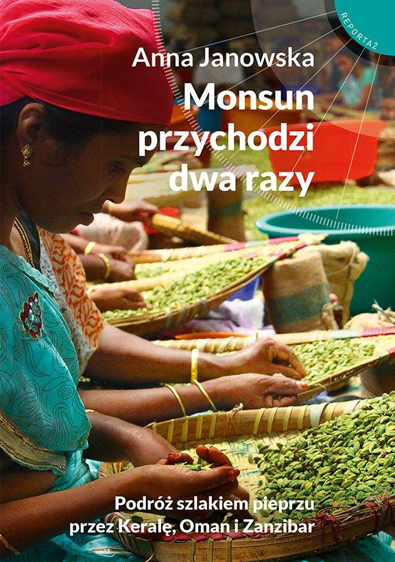 Monsun przychodzi dwa razy. Podróż szlakiem pieprzu przez Keralę, Oman i Zanzibar - Ebook (Książka na Kindle) do pobrania w formacie MOBI