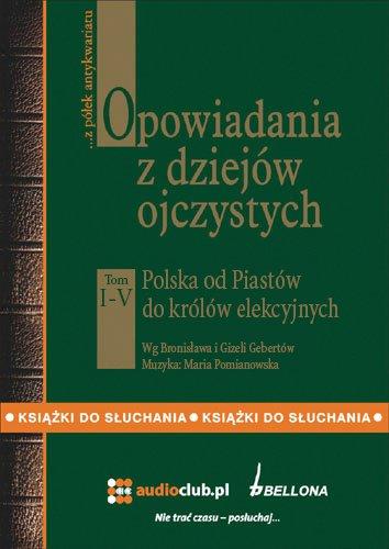 Opowiadania z dziejów ojczystych tom 1-5. Pakiet - Audiobook (Książka audio MP3) do pobrania w całości w archiwum ZIP
