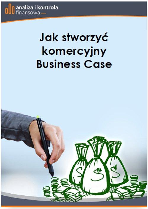 Jak stworzyć komercyjny Business Case - Ebook (Książka PDF) do pobrania w formacie PDF