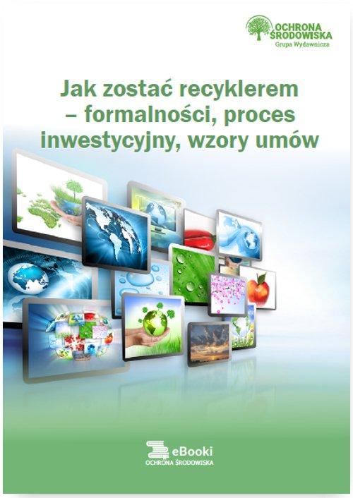 Jak zostać recyklerem – formalności, proces inwestycyjny, wzory umów - Ebook (Książka PDF) do pobrania w formacie PDF