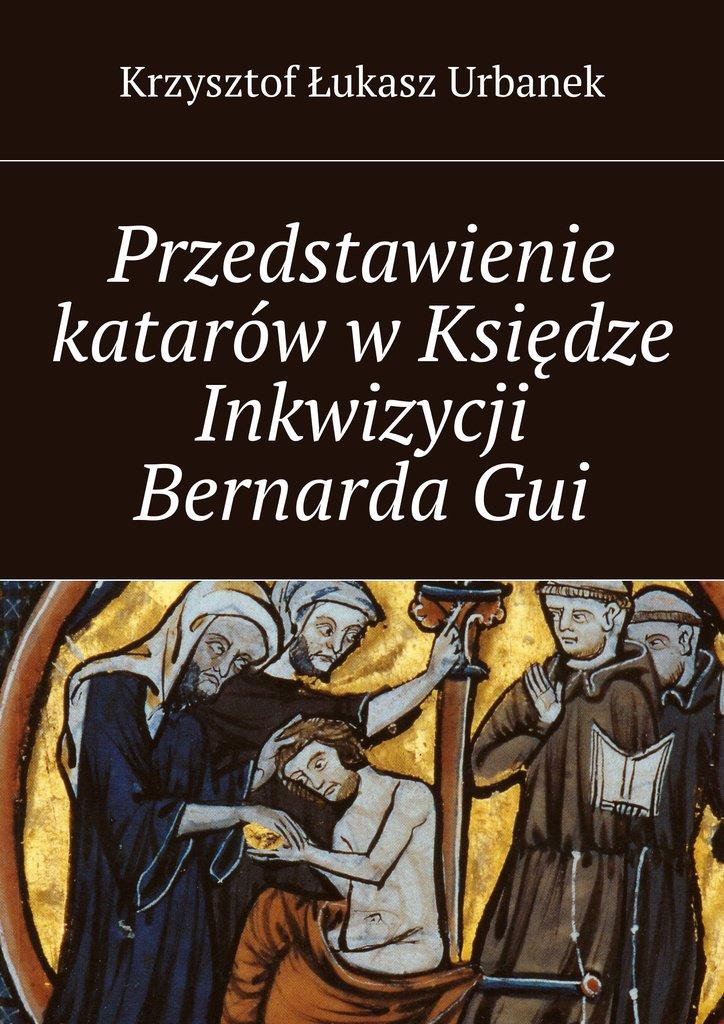 Przedstawienie katarów wKsiędze Inkwizycji BernardaGui - Ebook (Książka na Kindle) do pobrania w formacie MOBI