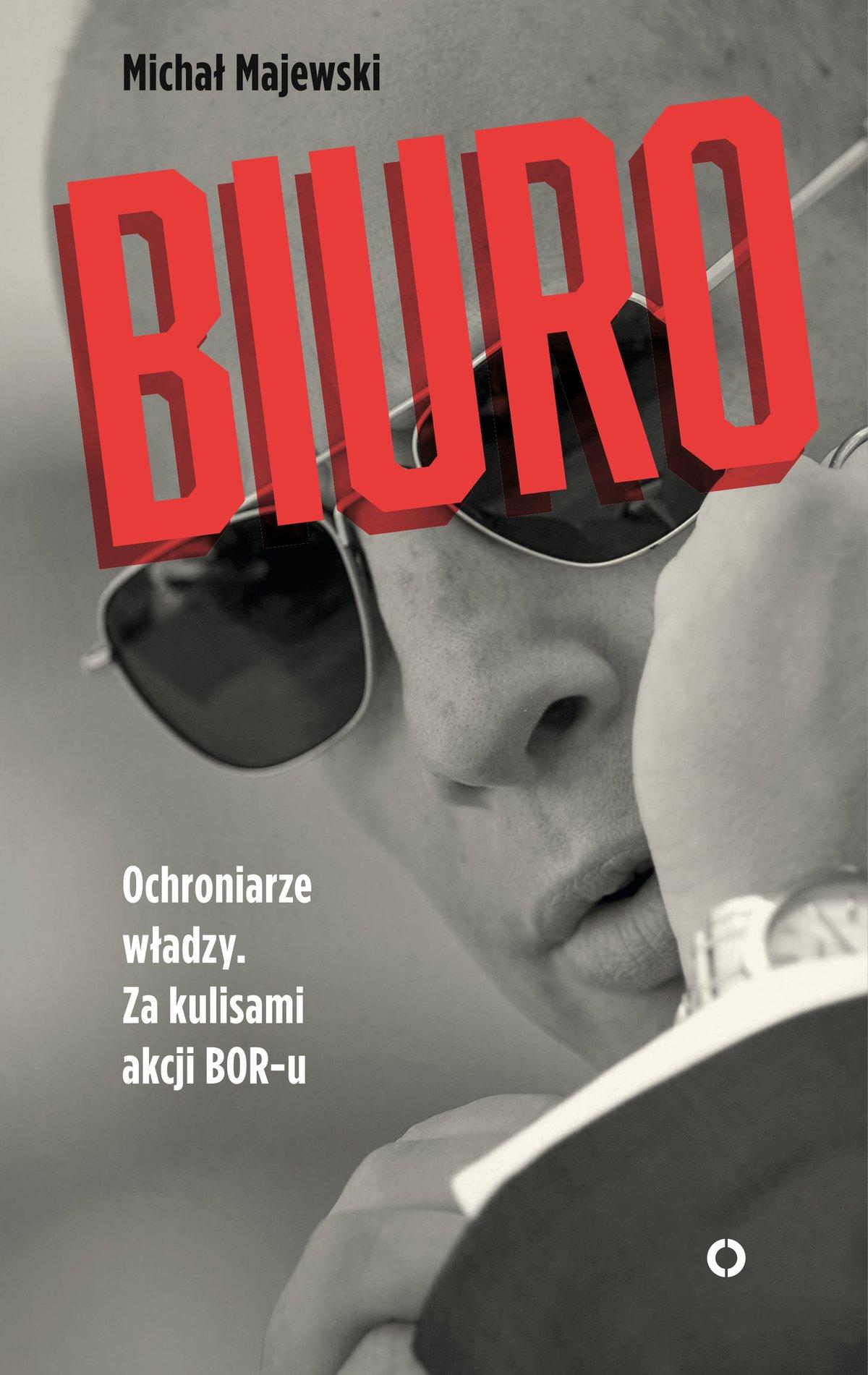 Biuro. Ochroniarze władzy. Za kulisami akcji BOR-u - Ebook (Książka EPUB) do pobrania w formacie EPUB