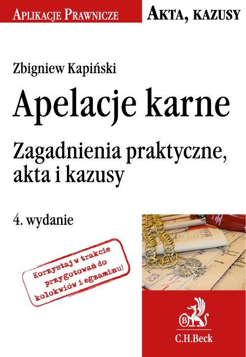 Apelacje karne. Zagadnienia praktyczne, akta i kazusy. Wydanie 4 - Ebook (Książka PDF) do pobrania w formacie PDF