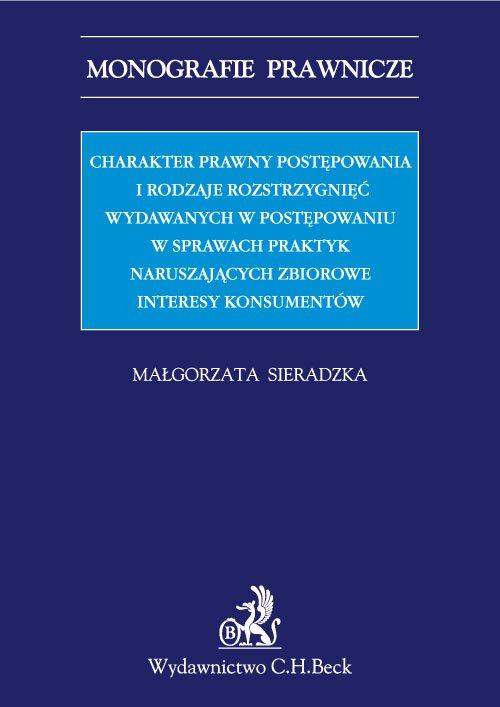 Charakter prawny postępowania i rodzaje rozstrzygnięć wydawanych w postępowaniu w sprawach praktyk naruszających zbiorowe interesy konsumentów - Ebook (Książka PDF) do pobrania w formacie PDF