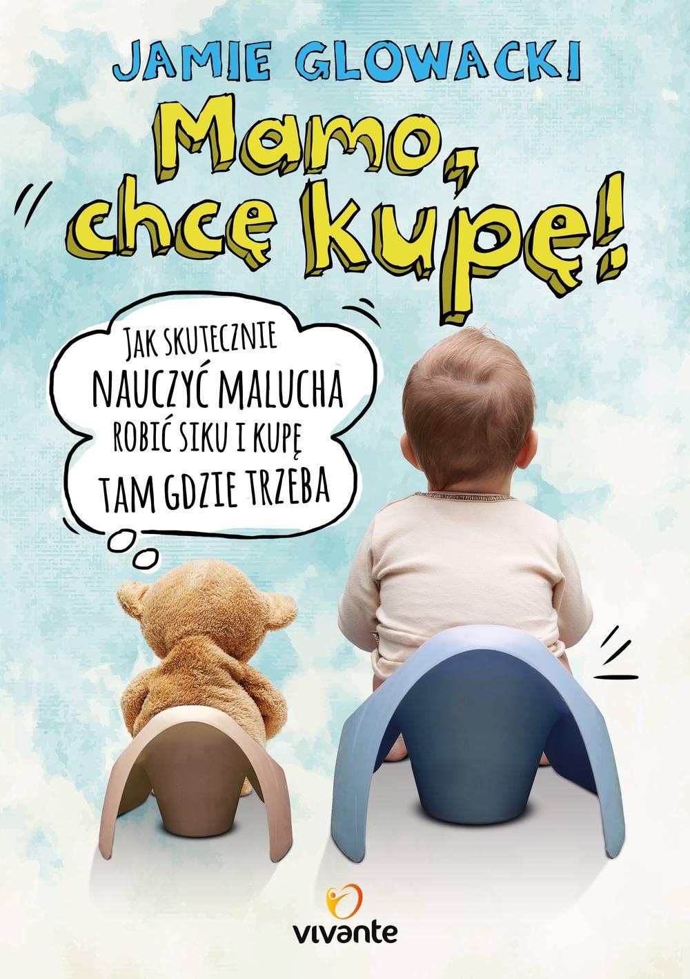 Mamo, chcę kupę! Jak skutecznie nauczyć malucha robić siku i kupę tam gdzie trzeba - Ebook (Książka na Kindle) do pobrania w formacie MOBI