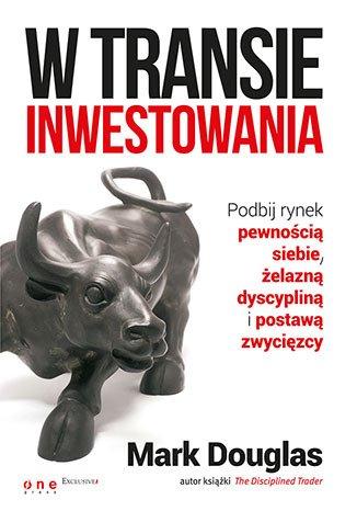 W transie inwestowania. Podbij rynek pewnością siebie, żelazną dyscypliną i postawą zwycięzcy - Ebook (Książka EPUB) do pobrania w formacie EPUB