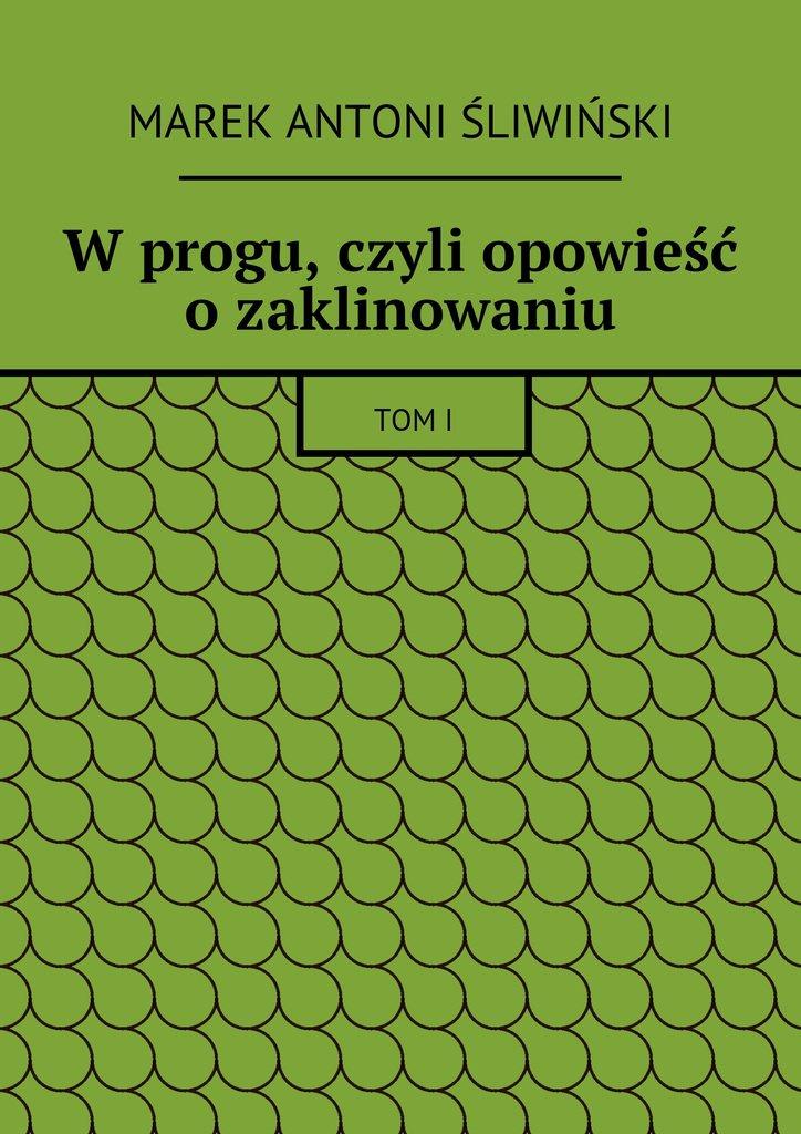 Wprogu, czyli opowieść ozaklinowaniu - Ebook (Książka EPUB) do pobrania w formacie EPUB