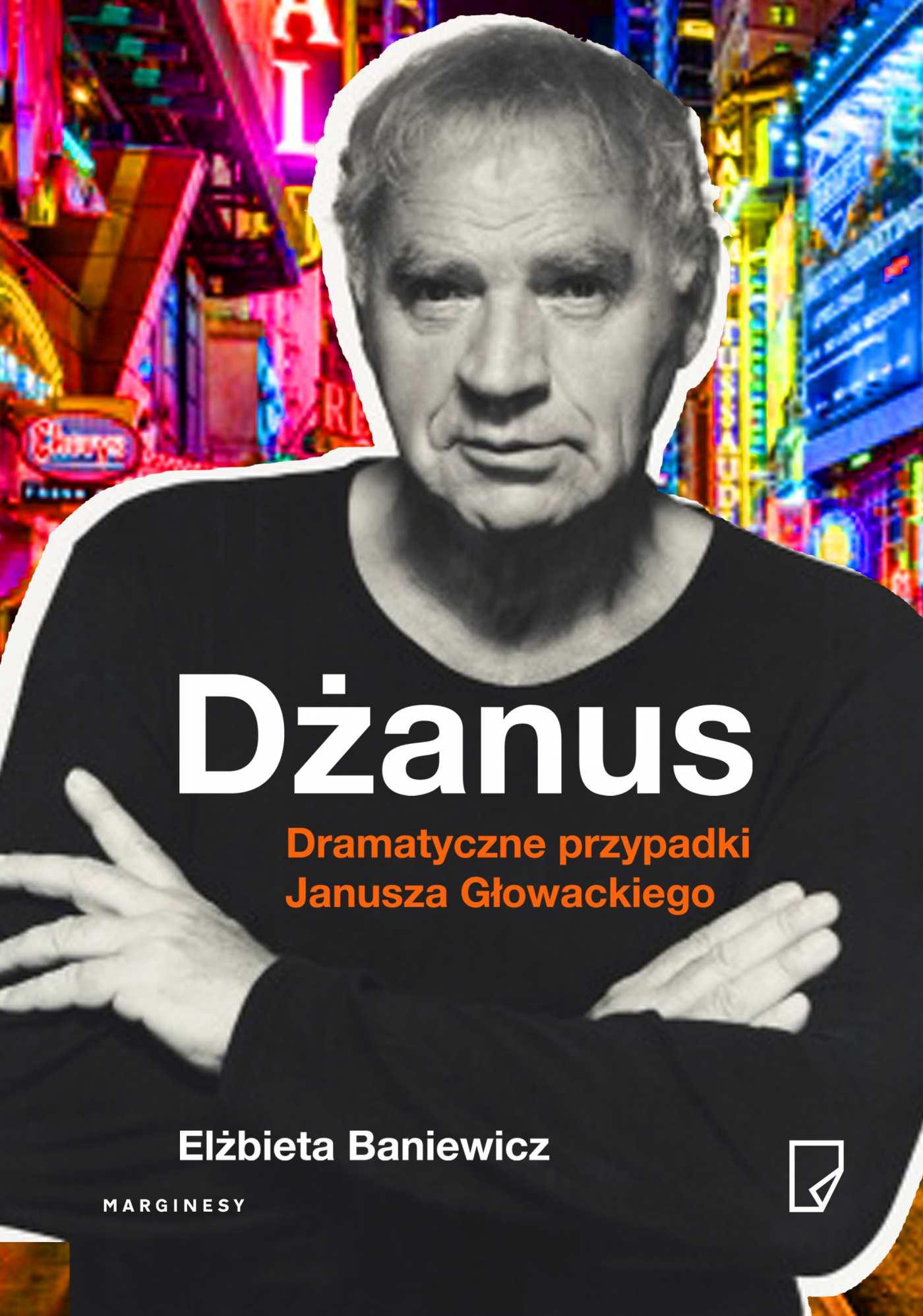 Dżanus. Dramatyczne przypadki Janusza Głowackiego - Ebook (Książka EPUB) do pobrania w formacie EPUB