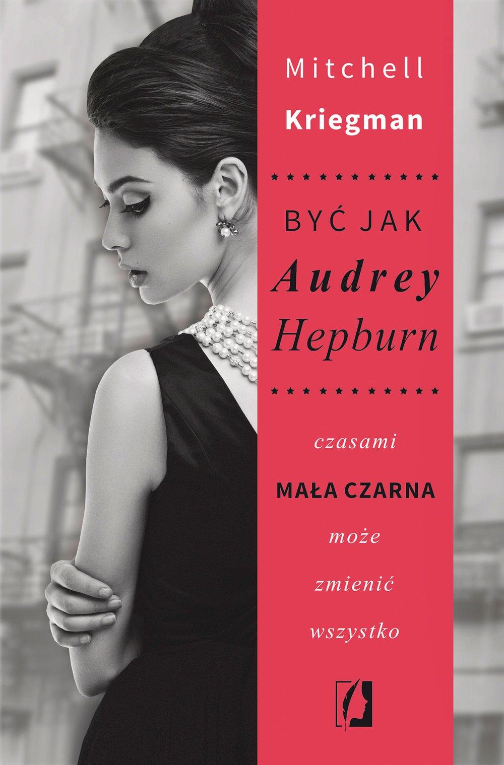 Być jak Audrey Hepburn. Czasami mała czarna może zmienić wszystko - Ebook (Książka na Kindle) do pobrania w formacie MOBI